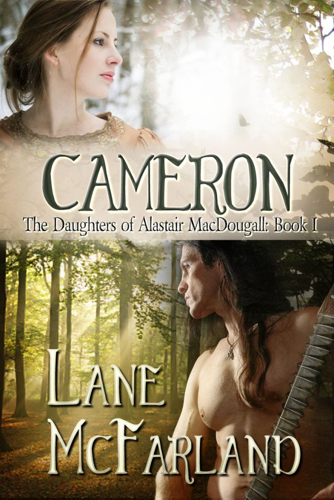 Lane McFarland, Cameron, The Daughters of Alastair MacDougall,Highlanders, Scotland, Medieval Monday, Medieval Romance, Historical Romance, Strong heroines